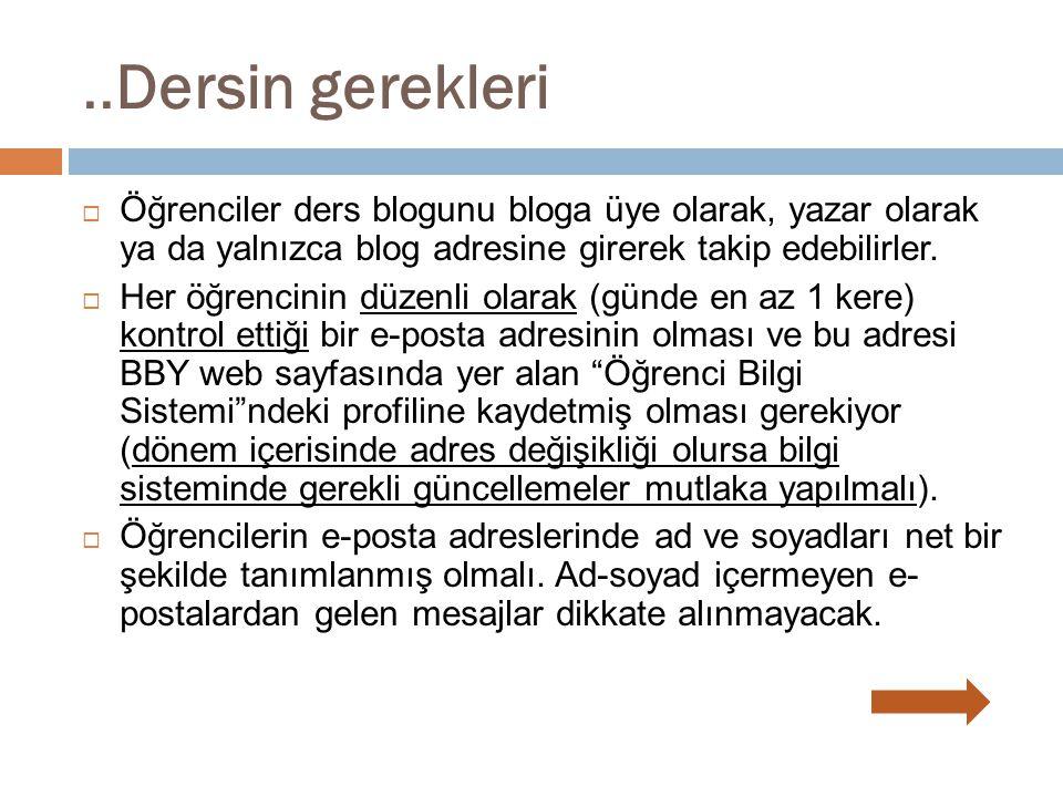 ..Dersin gerekleri Öğrenciler ders blogunu bloga üye olarak, yazar olarak ya da yalnızca blog adresine girerek takip edebilirler.