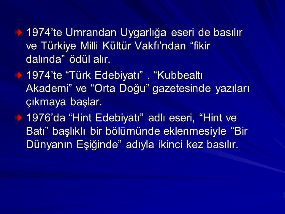 1974'te Umrandan Uygarlığa eseri de basılır ve Türkiye Milli Kültür Vakfı'ndan fikir dalında ödül alır.