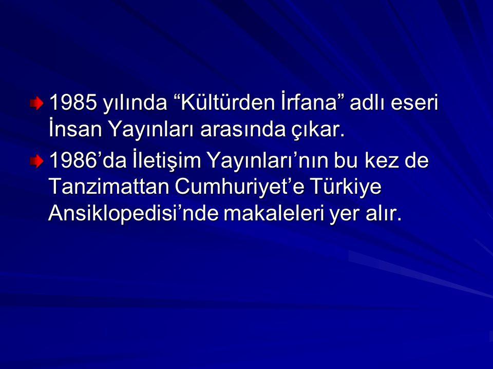 1985 yılında Kültürden İrfana adlı eseri İnsan Yayınları arasında çıkar.