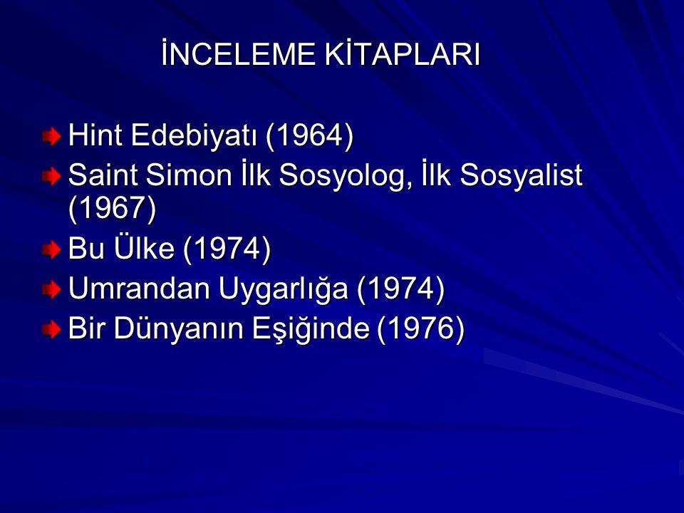 İNCELEME KİTAPLARI Hint Edebiyatı (1964) Saint Simon İlk Sosyolog, İlk Sosyalist (1967) Bu Ülke (1974)