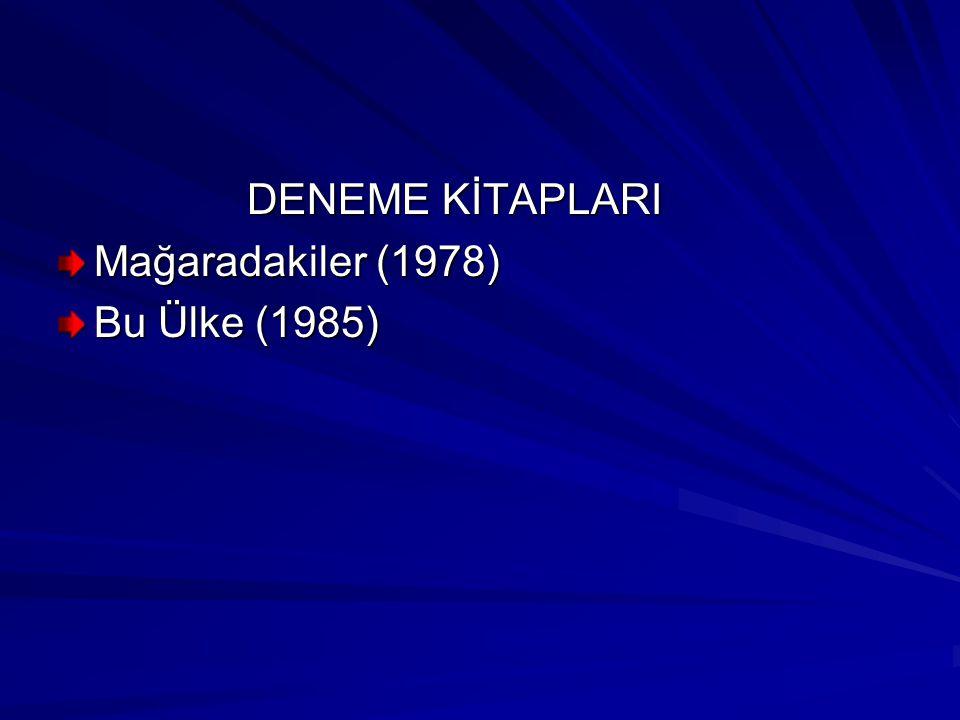 DENEME KİTAPLARI Mağaradakiler (1978) Bu Ülke (1985)