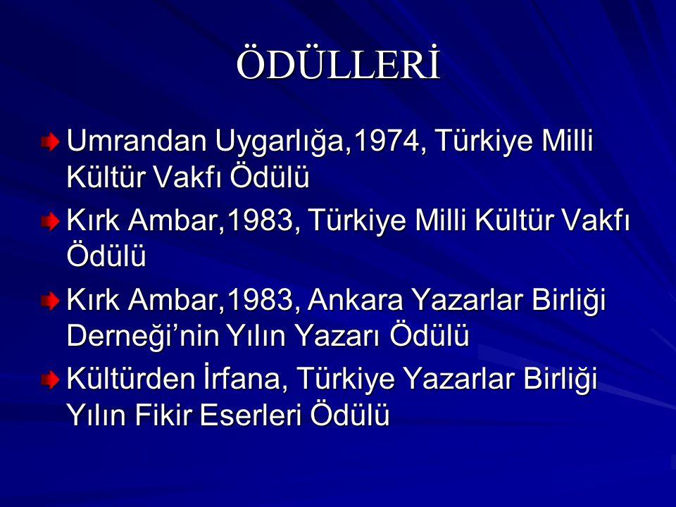 ÖDÜLLERİ Umrandan Uygarlığa,1974, Türkiye Milli Kültür Vakfı Ödülü