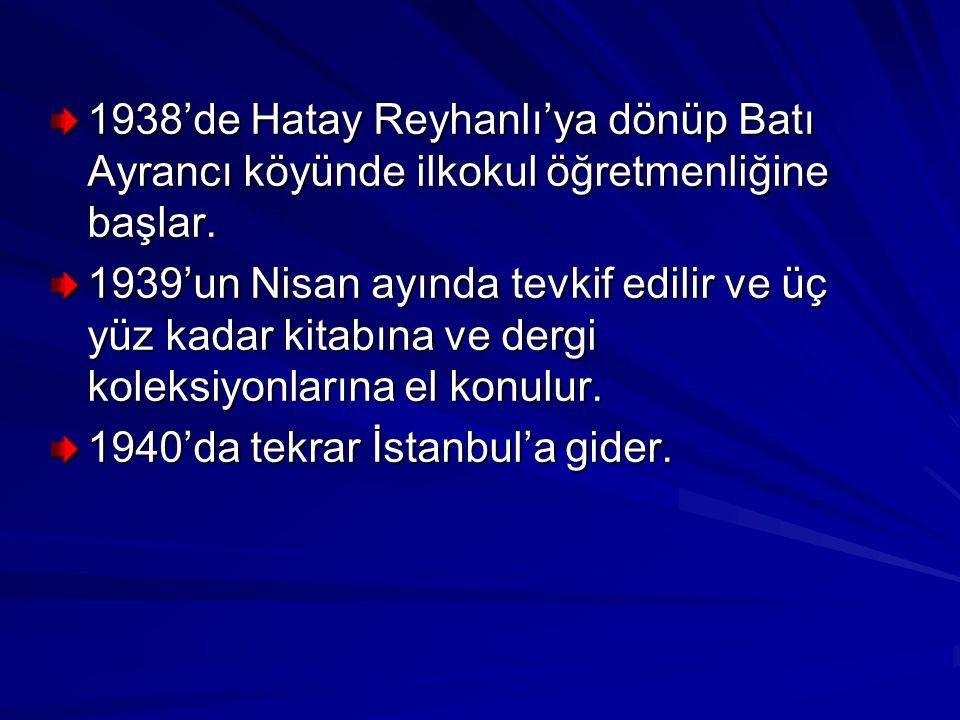 1938'de Hatay Reyhanlı'ya dönüp Batı Ayrancı köyünde ilkokul öğretmenliğine başlar.