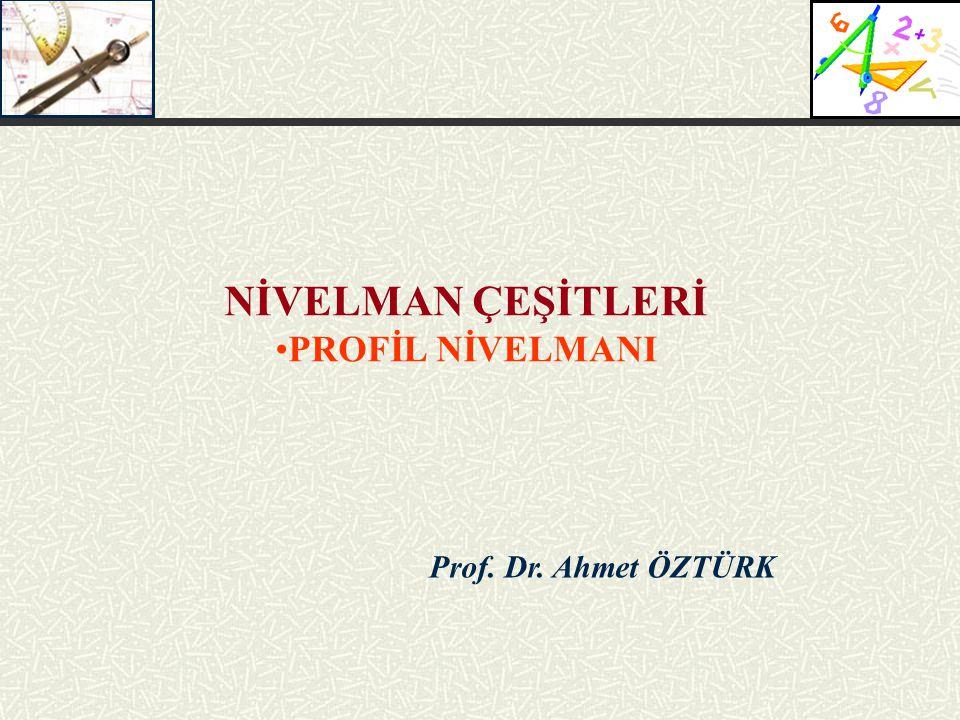 NİVELMAN ÇEŞİTLERİ PROFİL NİVELMANI Prof. Dr. Ahmet ÖZTÜRK