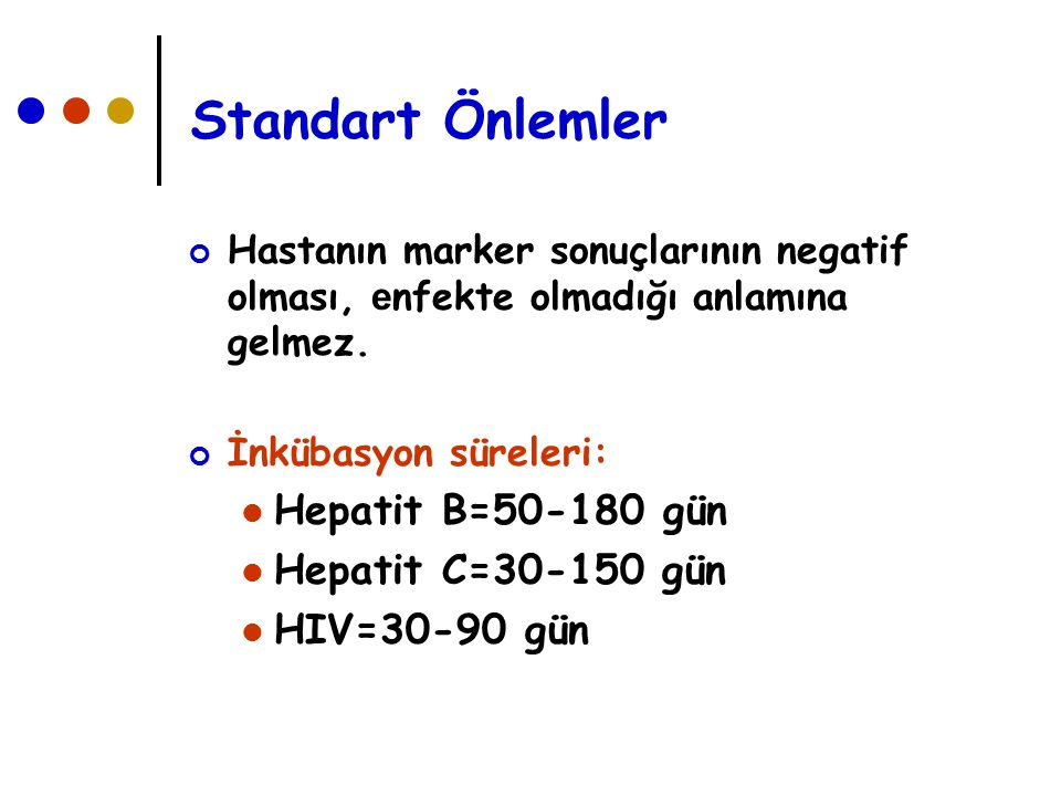 Standart Önlemler Hepatit B=50-180 gün Hepatit C=30-150 gün