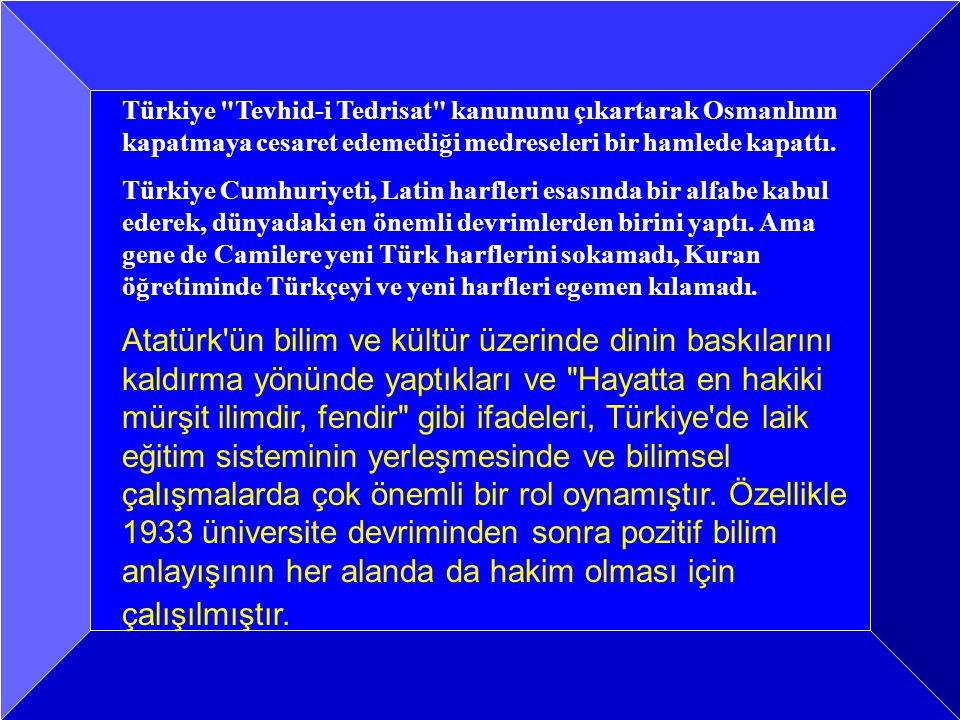 Türkiye Tevhid-i Tedrisat kanununu çıkartarak Osmanlının kapatmaya cesaret edemediği medreseleri bir hamlede kapattı.