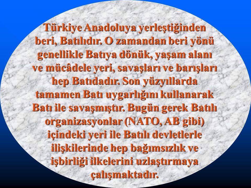 Türkiye Anadoluya yerleştiğinden beri, Batılıdır