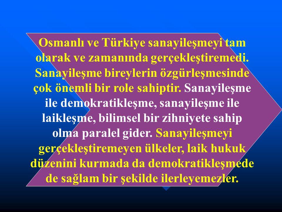 Osmanlı ve Türkiye sanayileşmeyi tam olarak ve zamanında gerçekleştiremedi.