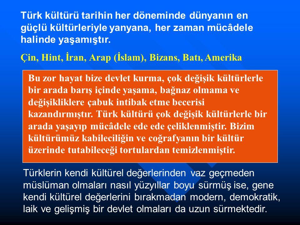 Türk kültürü tarihin her döneminde dünyanın en güçlü kültürleriyle yanyana, her zaman mücâdele halinde yaşamıştır.