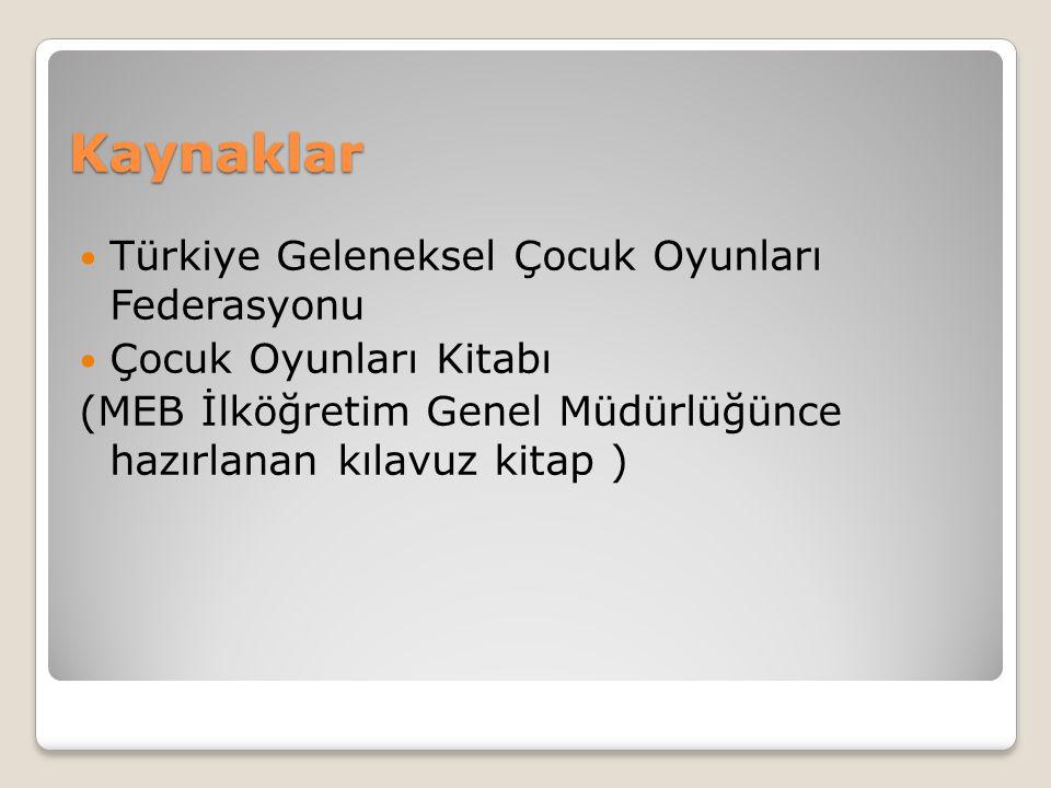 Kaynaklar Türkiye Geleneksel Çocuk Oyunları Federasyonu