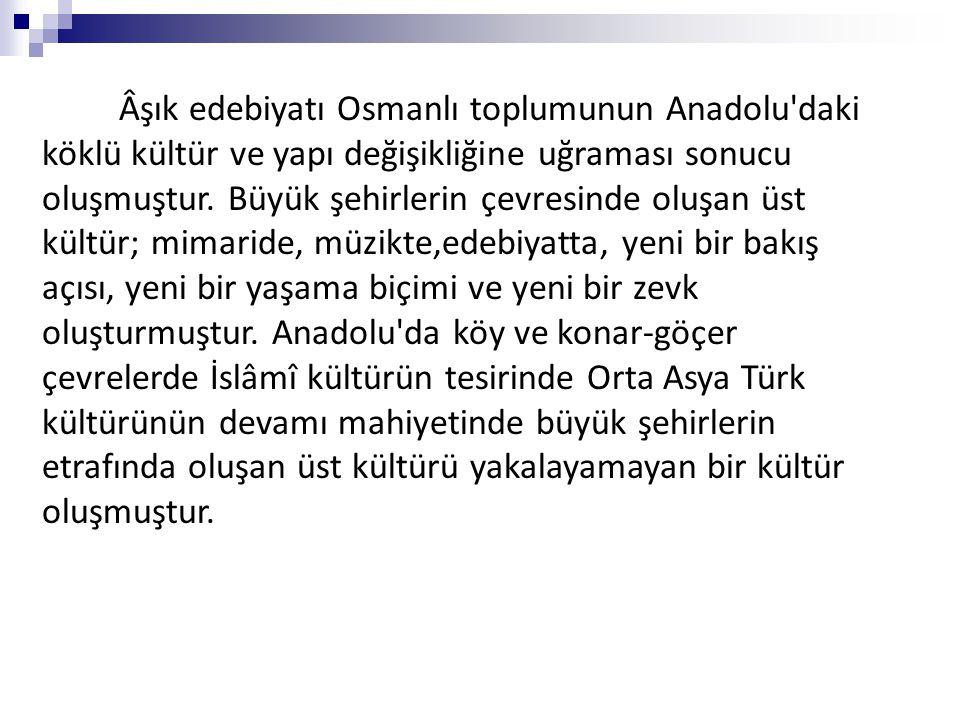 Âşık edebiyatı Osmanlı toplumunun Anadolu daki köklü kültür ve yapı değişikliğine uğraması sonucu oluşmuştur.