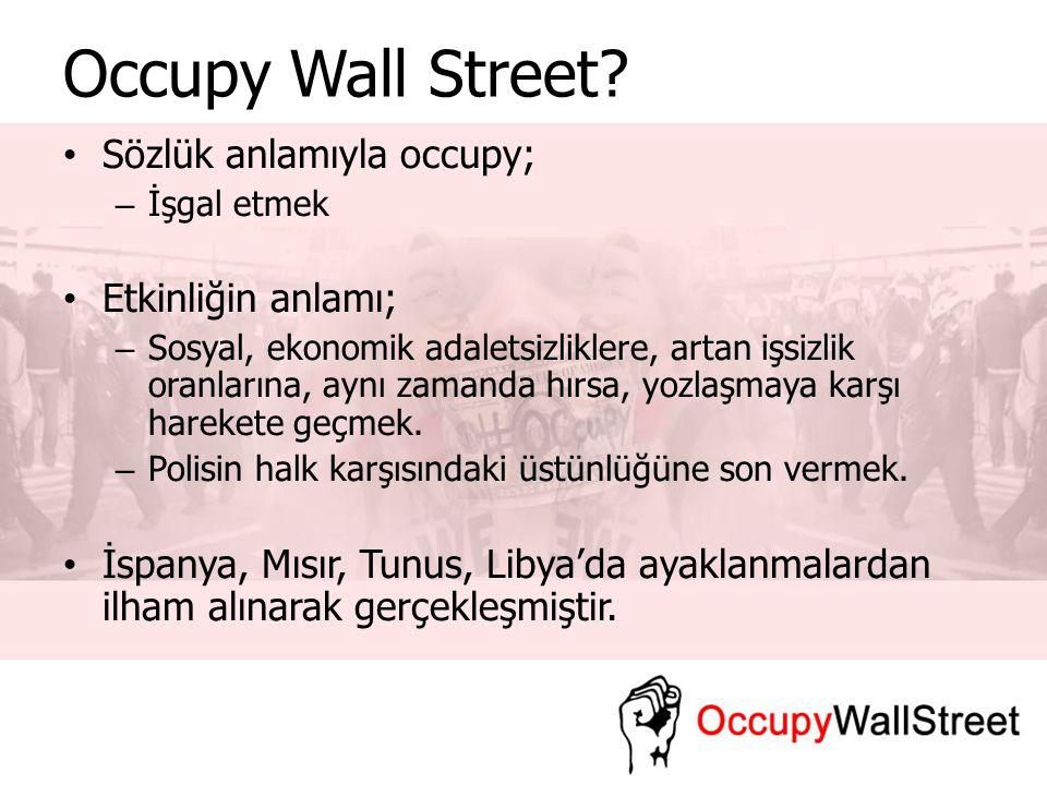 Occupy Wall Street Sözlük anlamıyla occupy; Etkinliğin anlamı;