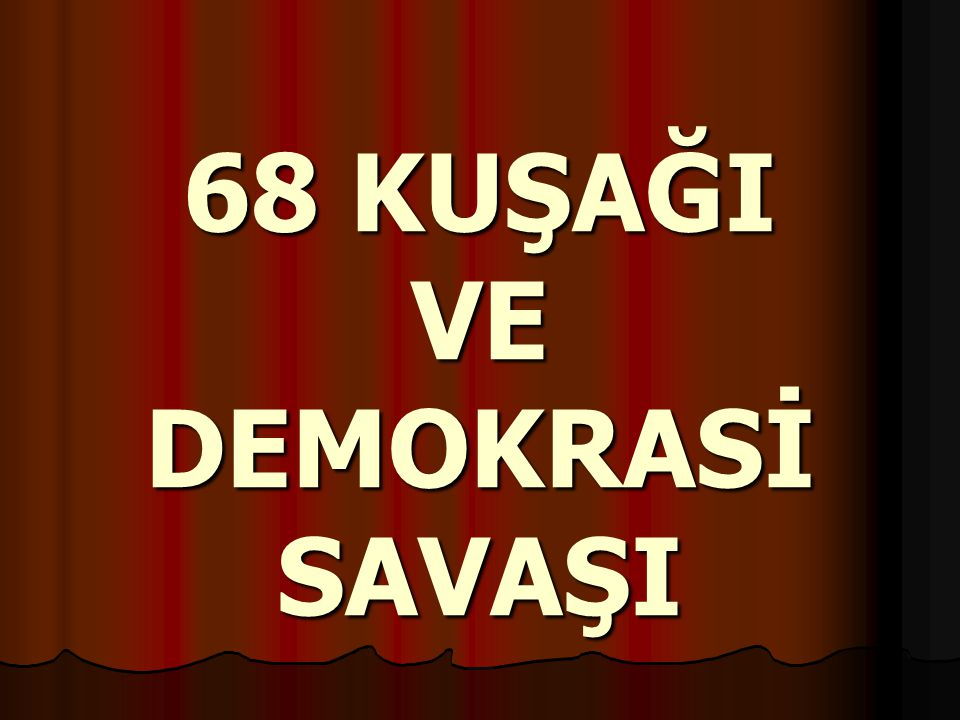 68 KUŞAĞI VE DEMOKRASİ SAVAŞI