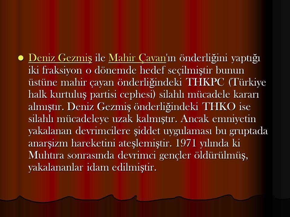 Deniz Gezmiş ile Mahir Çayan ın önderliğini yaptığı iki fraksiyon o dönemde hedef seçilmiştir bunun üstüne mahir çayan önderliğindeki THKPC (Türkiye halk kurtuluş partisi cephesi) silahlı mücadele kararı almıştır.
