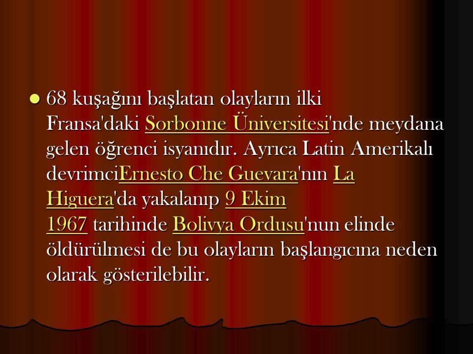 68 kuşağını başlatan olayların ilki Fransa daki Sorbonne Üniversitesi nde meydana gelen öğrenci isyanıdır.