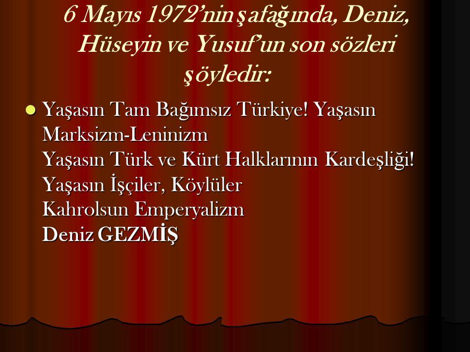 6 Mayıs 1972'nin şafağında, Deniz, Hüseyin ve Yusuf'un son sözleri şöyledir: