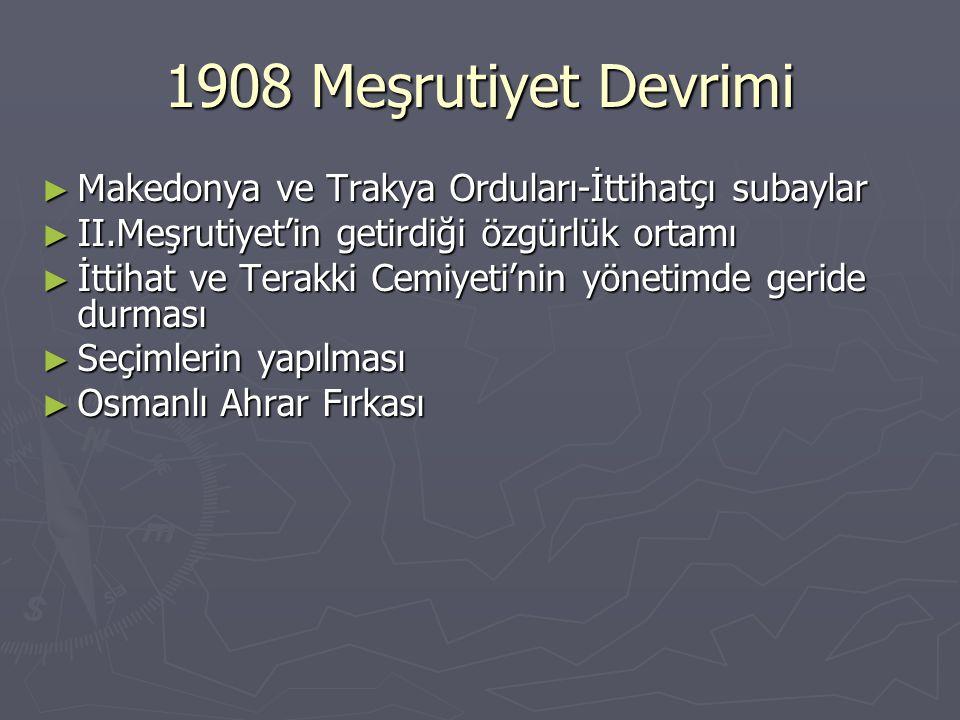 1908 Meşrutiyet Devrimi Makedonya ve Trakya Orduları-İttihatçı subaylar. II.Meşrutiyet'in getirdiği özgürlük ortamı.