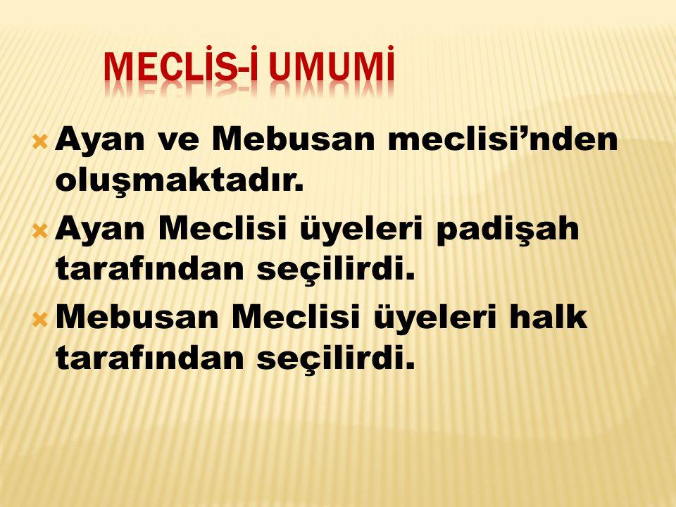meclİs-İ umumİ Ayan ve Mebusan meclisi'nden oluşmaktadır.