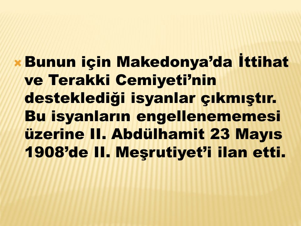 Bunun için Makedonya'da İttihat ve Terakki Cemiyeti'nin desteklediği isyanlar çıkmıştır.