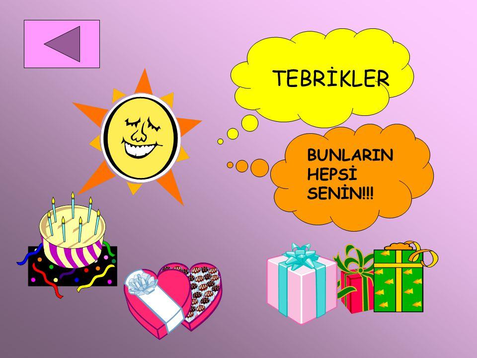 TEBRİKLER BUNLARIN HEPSİ SENİN!!!