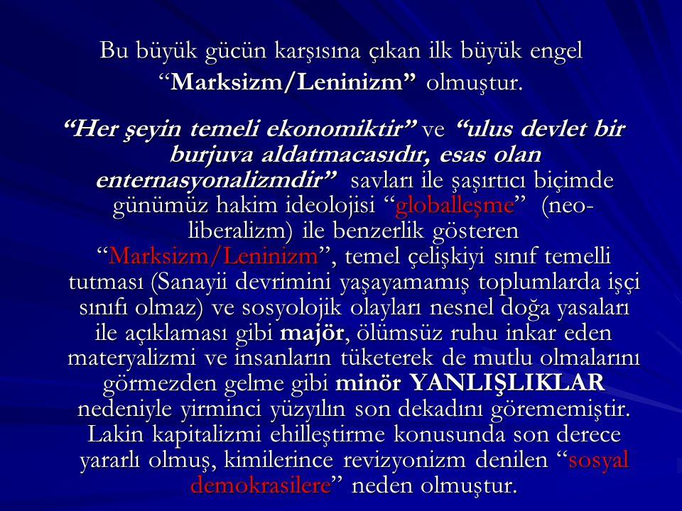 Bu büyük gücün karşısına çıkan ilk büyük engel Marksizm/Leninizm olmuştur.