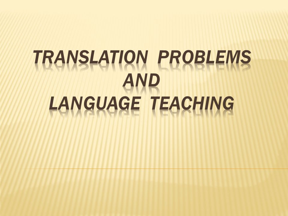 TRANSLATION PROBLEMS and Language TEACHING