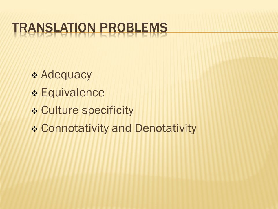 Translation problems Adequacy Equivalence Culture-specificity