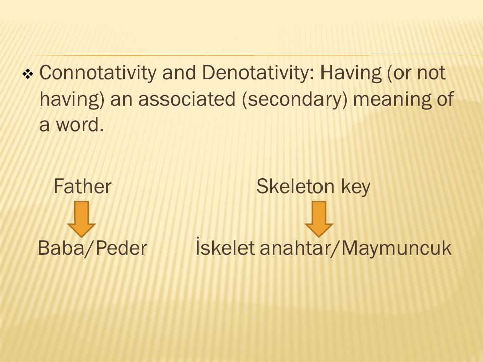 Connotativity and Denotativity: Having (or not having) an associated (secondary) meaning of a word.