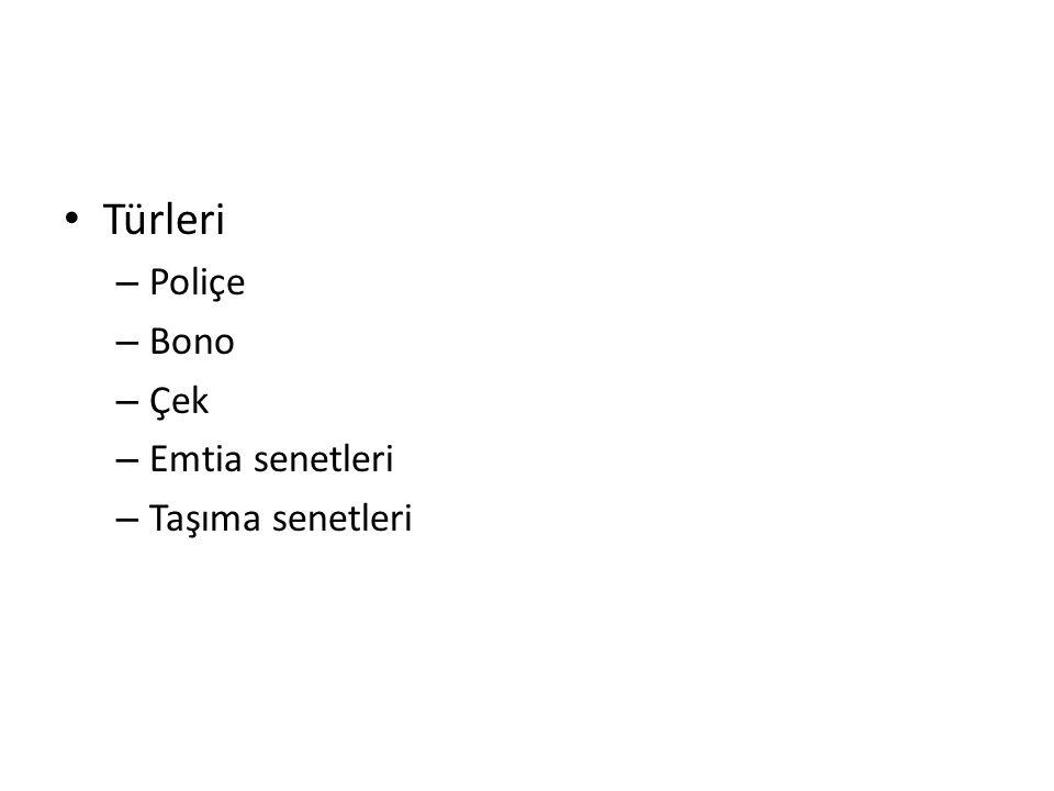 Türleri Poliçe Bono Çek Emtia senetleri Taşıma senetleri