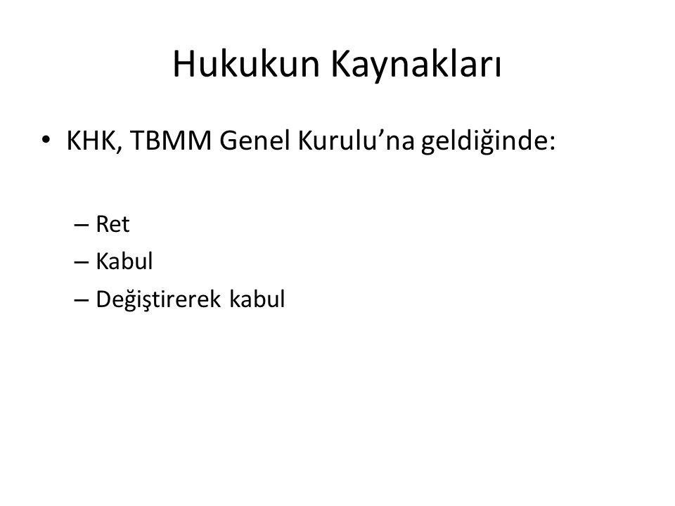 Hukukun Kaynakları KHK, TBMM Genel Kurulu'na geldiğinde: Ret Kabul