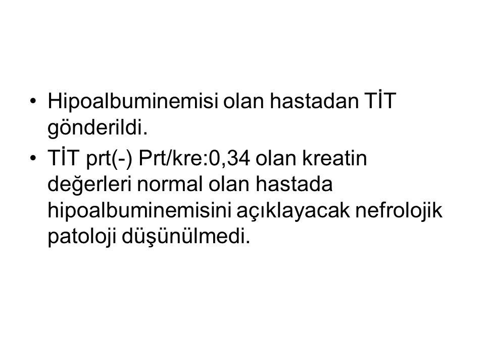 Hipoalbuminemisi olan hastadan TİT gönderildi.