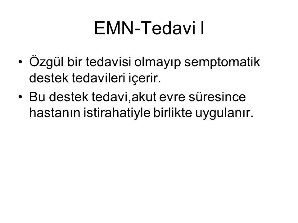 EMN-Tedavi I Özgül bir tedavisi olmayıp semptomatik destek tedavileri içerir.