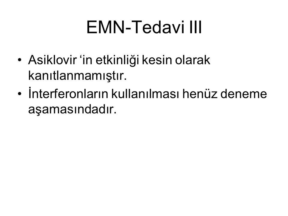 EMN-Tedavi III Asiklovir 'in etkinliği kesin olarak kanıtlanmamıştır.