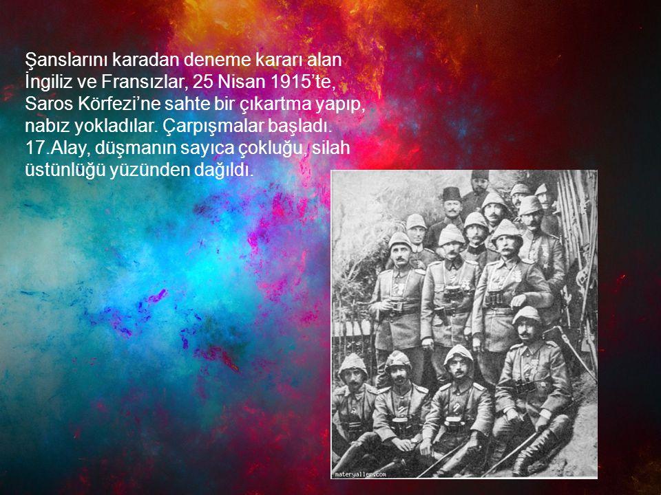 Şanslarını karadan deneme kararı alan İngiliz ve Fransızlar, 25 Nisan 1915'te, Saros Körfezi'ne sahte bir çıkartma yapıp, nabız yokladılar.