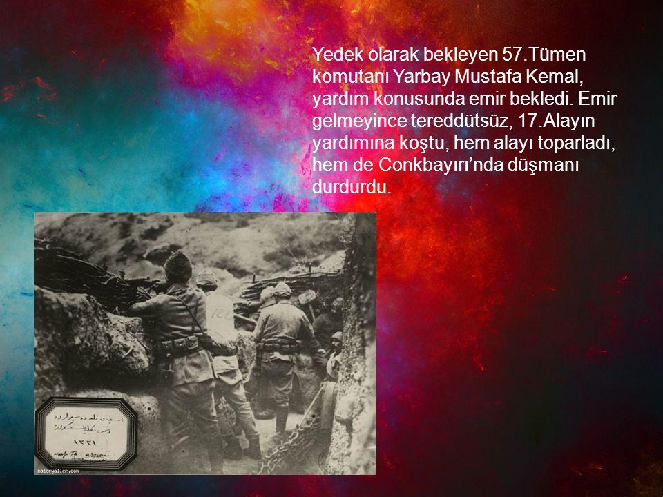 Yedek olarak bekleyen 57.Tümen komutanı Yarbay Mustafa Kemal, yardım konusunda emir bekledi.