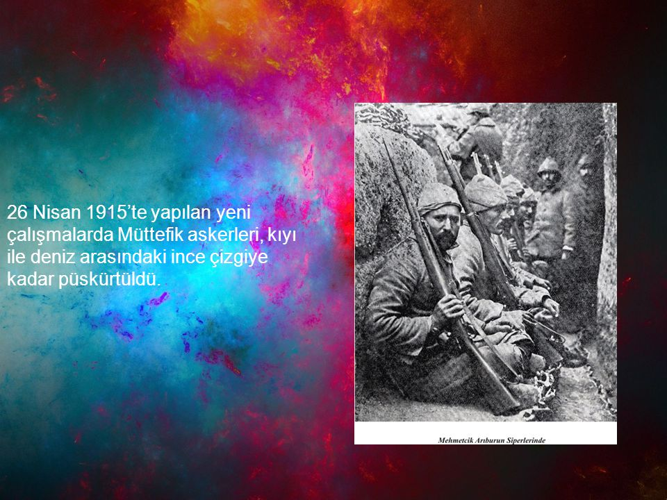 26 Nisan 1915'te yapılan yeni çalışmalarda Müttefik askerleri, kıyı ile deniz arasındaki ince çizgiye kadar püskürtüldü.