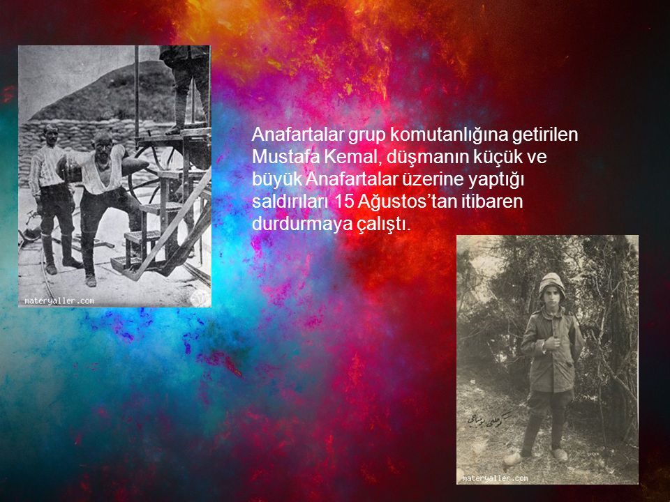 Anafartalar grup komutanlığına getirilen Mustafa Kemal, düşmanın küçük ve büyük Anafartalar üzerine yaptığı saldırıları 15 Ağustos'tan itibaren durdurmaya çalıştı.