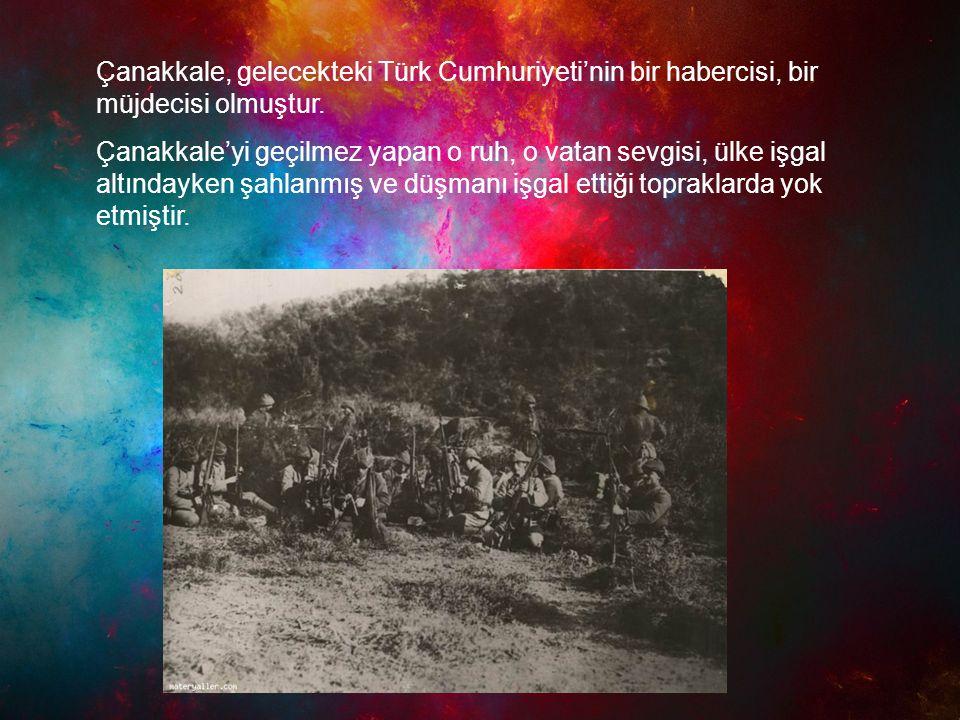 Çanakkale, gelecekteki Türk Cumhuriyeti'nin bir habercisi, bir müjdecisi olmuştur.