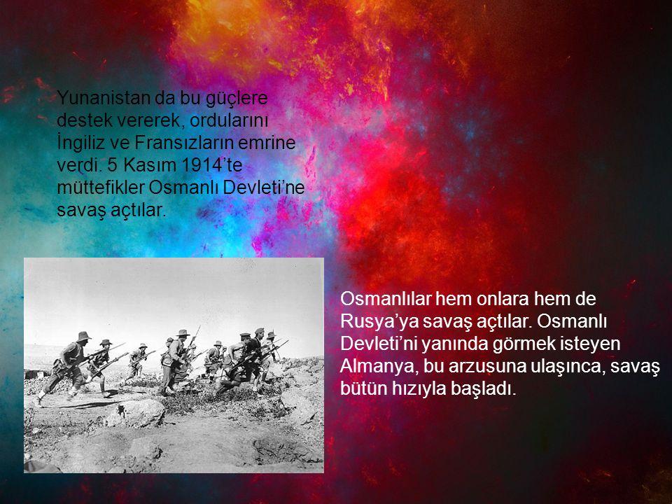 Yunanistan da bu güçlere destek vererek, ordularını İngiliz ve Fransızların emrine verdi. 5 Kasım 1914'te müttefikler Osmanlı Devleti'ne savaş açtılar.