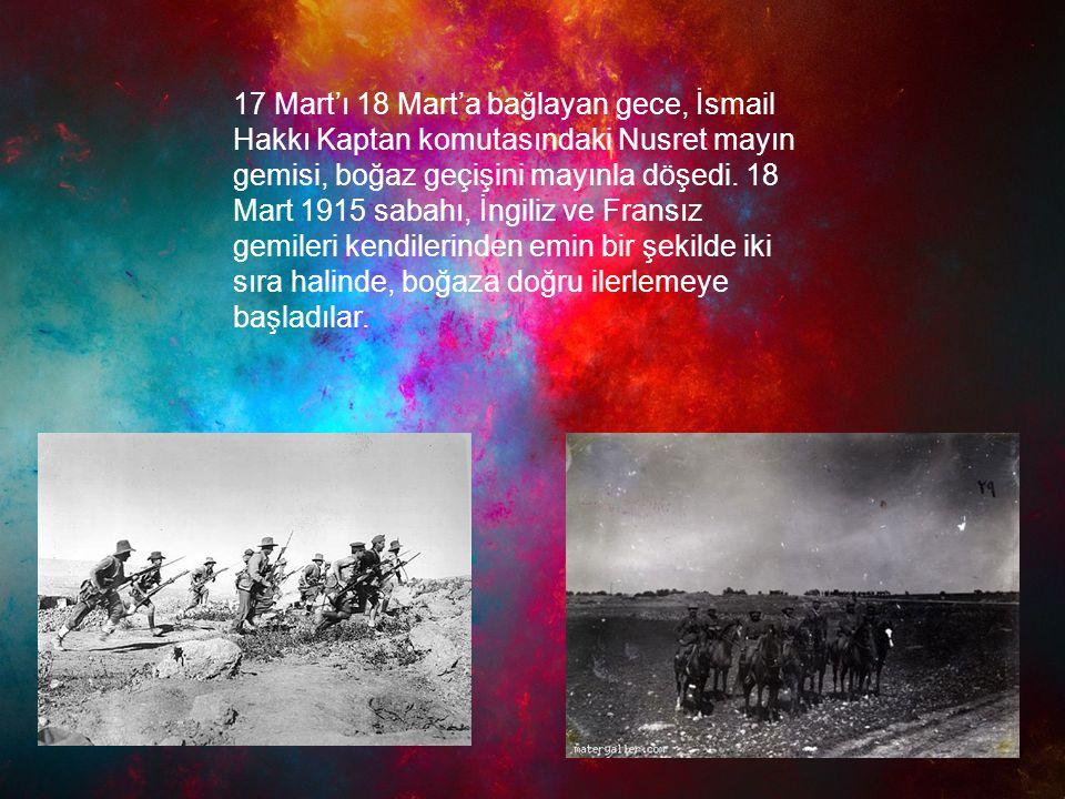 17 Mart'ı 18 Mart'a bağlayan gece, İsmail Hakkı Kaptan komutasındaki Nusret mayın gemisi, boğaz geçişini mayınla döşedi.
