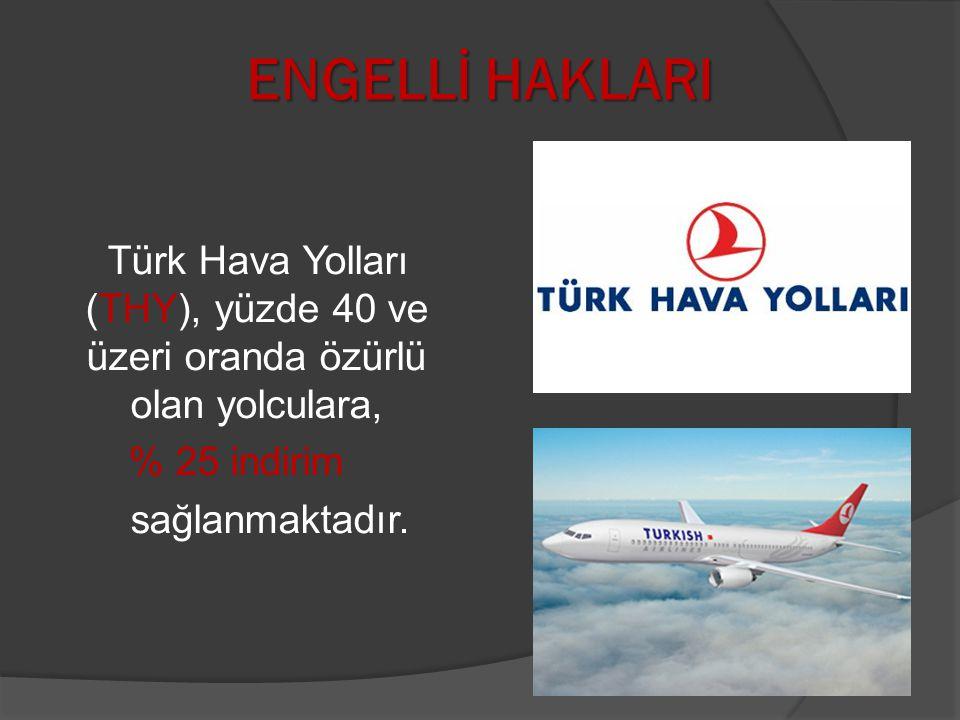 ENGELLİ HAKLARI Türk Hava Yolları (THY), yüzde 40 ve üzeri oranda özürlü olan yolculara, % 25 indirim sağlanmaktadır.