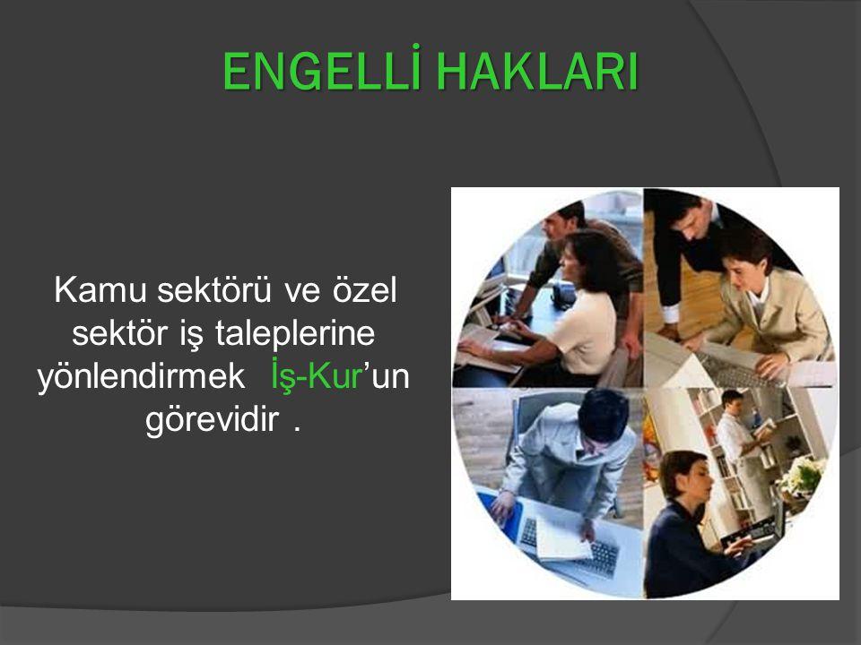 ENGELLİ HAKLARI Kamu sektörü ve özel sektör iş taleplerine yönlendirmek İş-Kur'un görevidir .