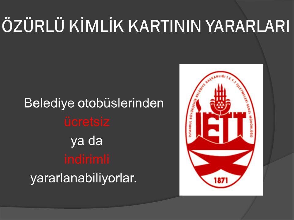 ÖZÜRLÜ KİMLİK KARTININ YARARLARI