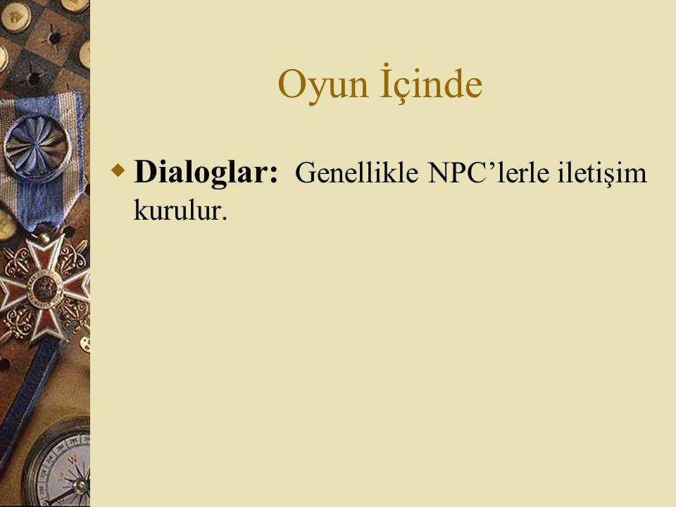Oyun İçinde Dialoglar: Genellikle NPC'lerle iletişim kurulur.