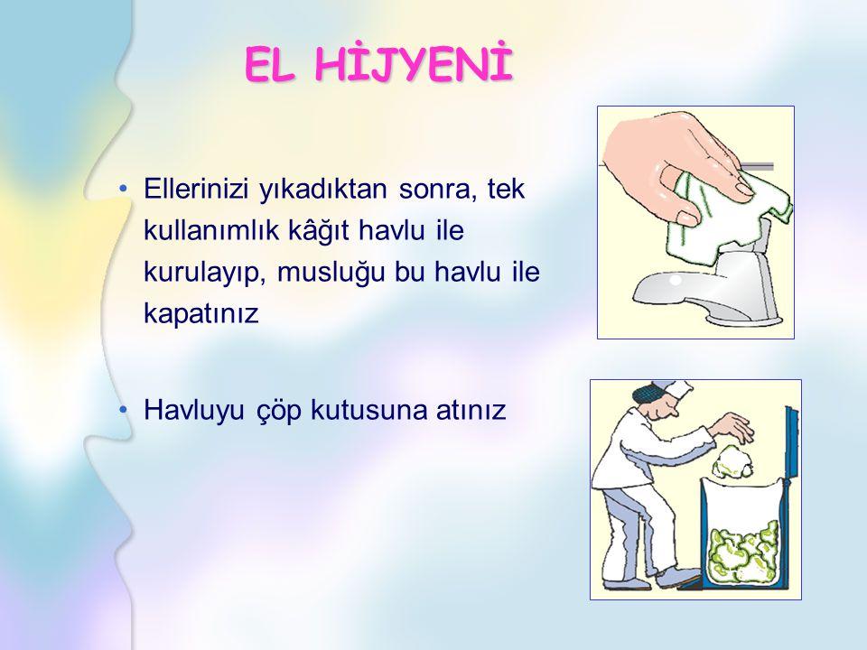 EL HİJYENİ Ellerinizi yıkadıktan sonra, tek kullanımlık kâğıt havlu ile kurulayıp, musluğu bu havlu ile kapatınız.