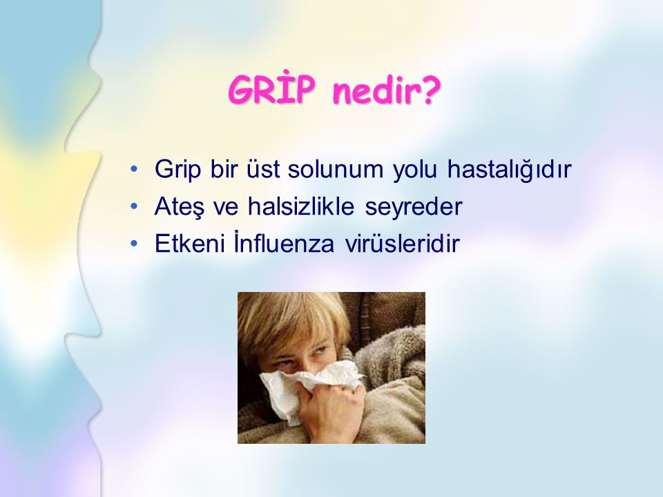 GRİP nedir Grip bir üst solunum yolu hastalığıdır