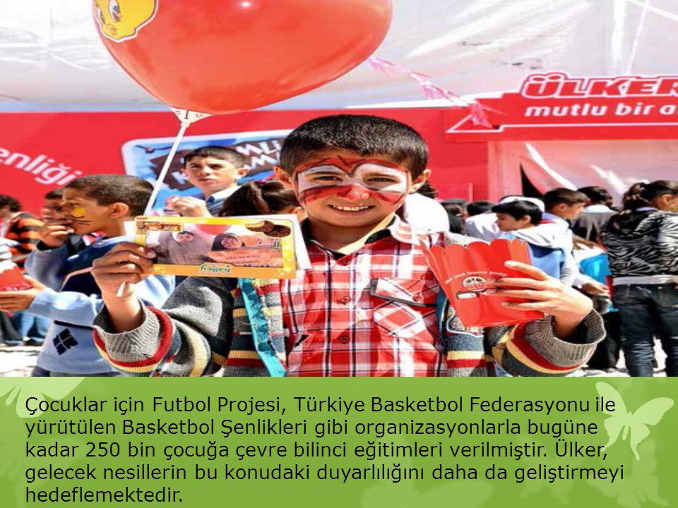 Çocuklar için Futbol Projesi, Türkiye Basketbol Federasyonu ile yürütülen Basketbol Şenlikleri gibi organizasyonlarla bugüne kadar 250 bin çocuğa çevre bilinci eğitimleri verilmiştir.