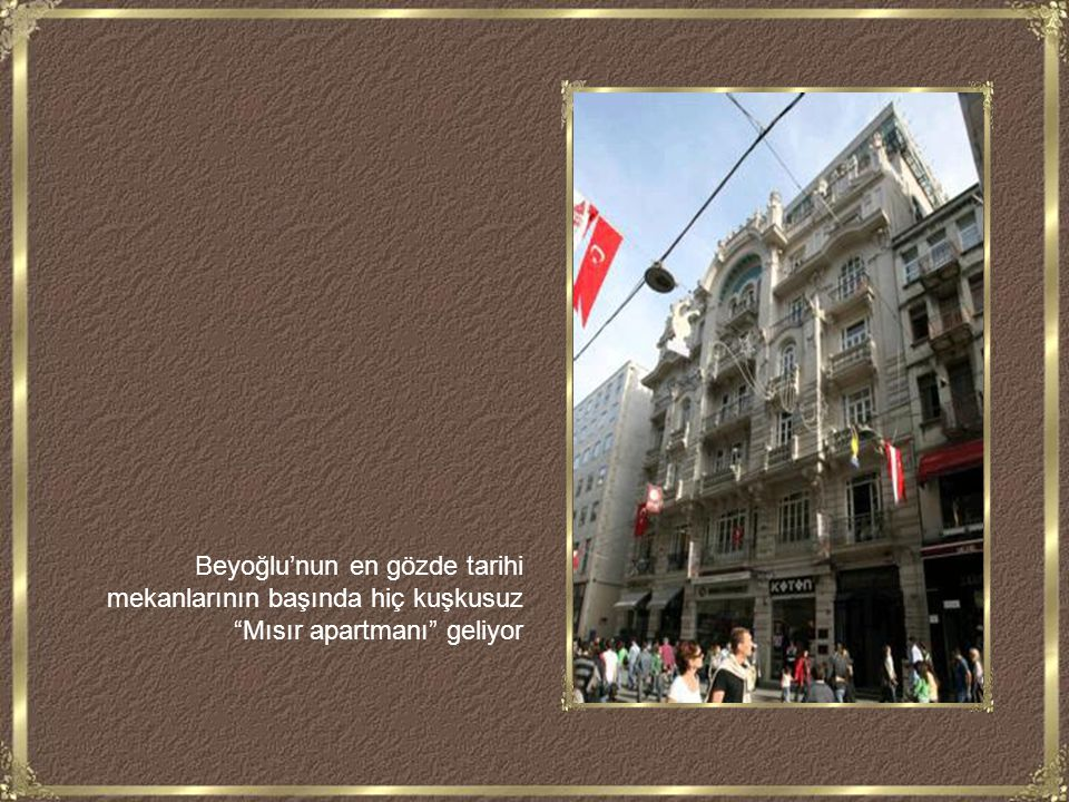 Beyoğlu'nun en gözde tarihi mekanlarının başında hiç kuşkusuz Mısır apartmanı geliyor