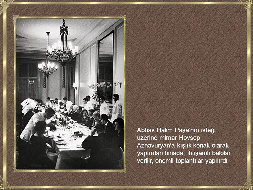 Abbas Halim Paşa'nın isteği üzerine mimar Hovsep Aznavuryan'a kışlık konak olarak yaptırılan binada, ihtişamlı balolar verilir, önemli toplantılar yapılırdı