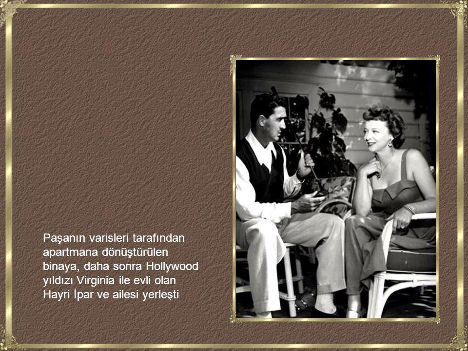 Paşanın varisleri tarafından apartmana dönüştürülen binaya, daha sonra Hollywood yıldızı Virginia ile evli olan